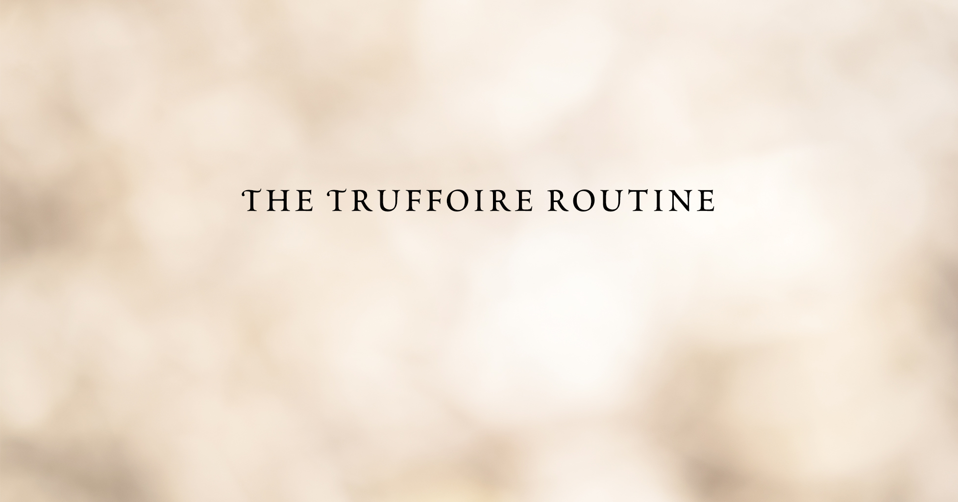 The Truffoire Routine